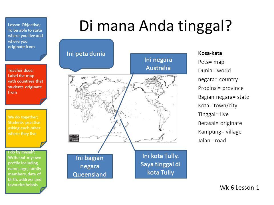 Di mana Anda tinggal? Kosa-kata Peta= map Dunia= world negara= country Propinsi= province Bagian negara= state Kota= town/city Tinggal= live Berasal=
