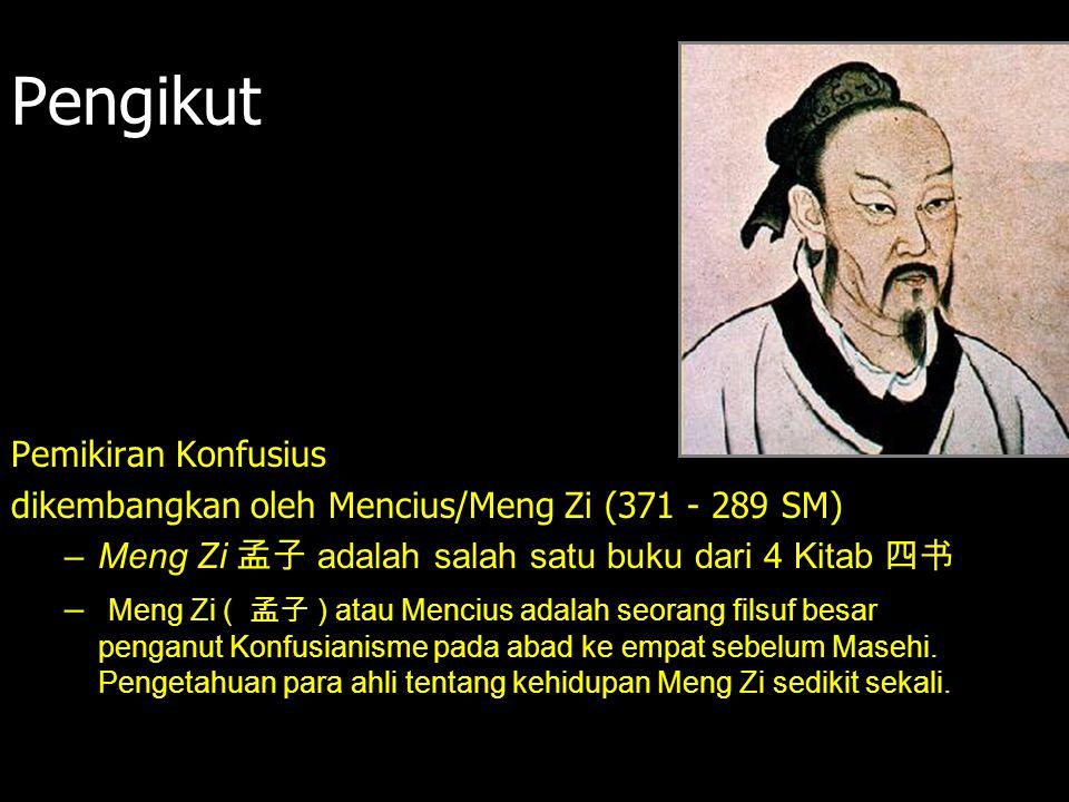Pengikut Pemikiran Konfusius dikembangkan oleh Mencius/Meng Zi (371 - 289 SM) –Meng Zi 孟子 adalah salah satu buku dari 4 Kitab 四书 – Meng Zi ( 孟子 ) atau