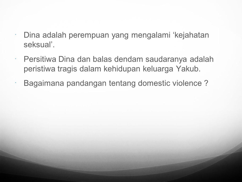  Dina adalah perempuan yang mengalami 'kejahatan seksual'.  Persitiwa Dina dan balas dendam saudaranya adalah peristiwa tragis dalam kehidupan kelua