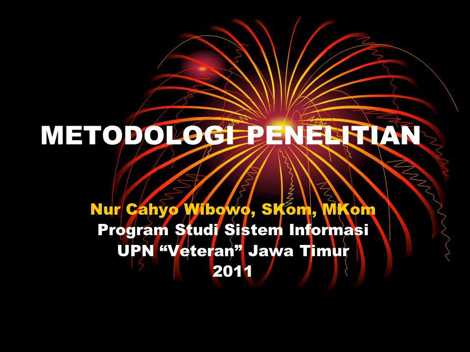 """METODOLOGI PENELITIAN Nur Cahyo Wibowo, SKom, MKom Program Studi Sistem Informasi UPN """"Veteran"""" Jawa Timur 2011"""