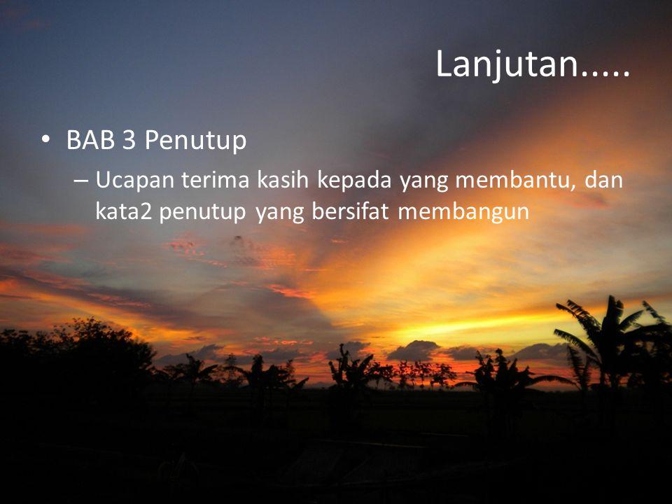 BAB 3 Penutup –U–Ucapan terima kasih kepada yang membantu, dan kata2 penutup yang bersifat membangun