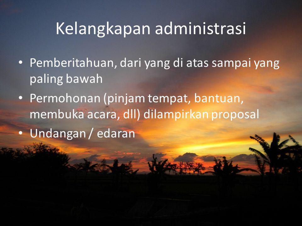 Kelangkapan administrasi Pemberitahuan, dari yang di atas sampai yang paling bawah Permohonan (pinjam tempat, bantuan, membuka acara, dll) dilampirkan