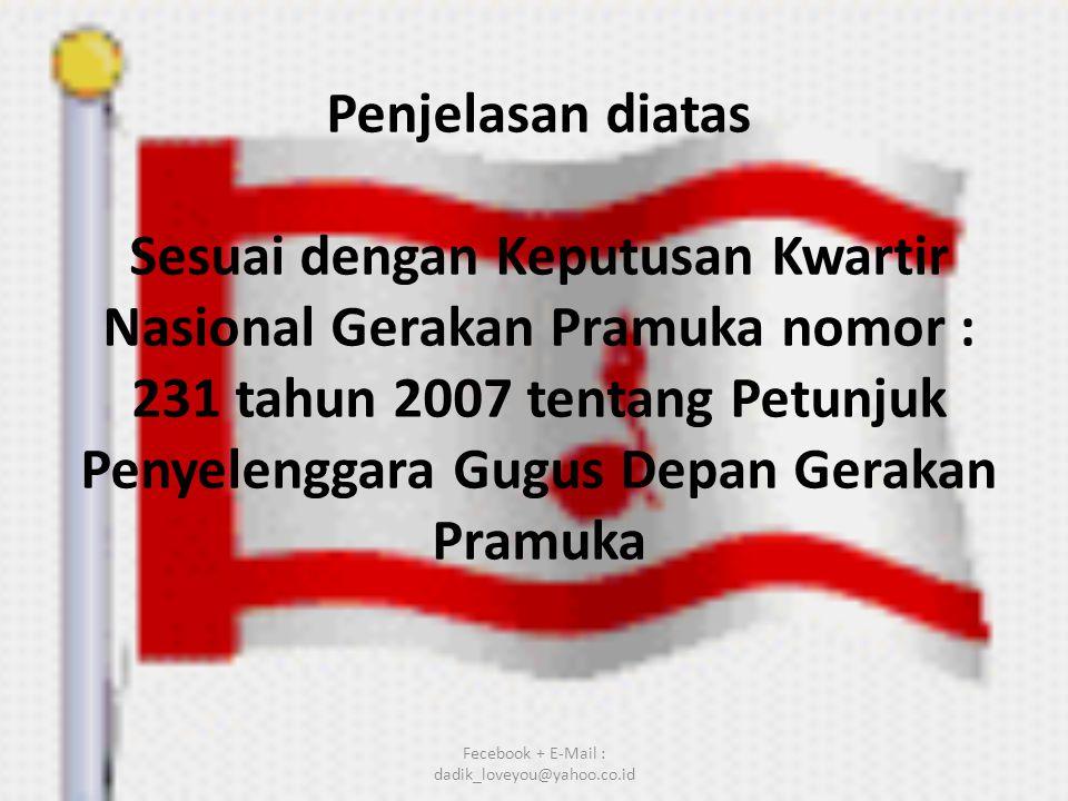Penjelasan diatas Sesuai dengan Keputusan Kwartir Nasional Gerakan Pramuka nomor : 231 tahun 2007 tentang Petunjuk Penyelenggara Gugus Depan Gerakan P