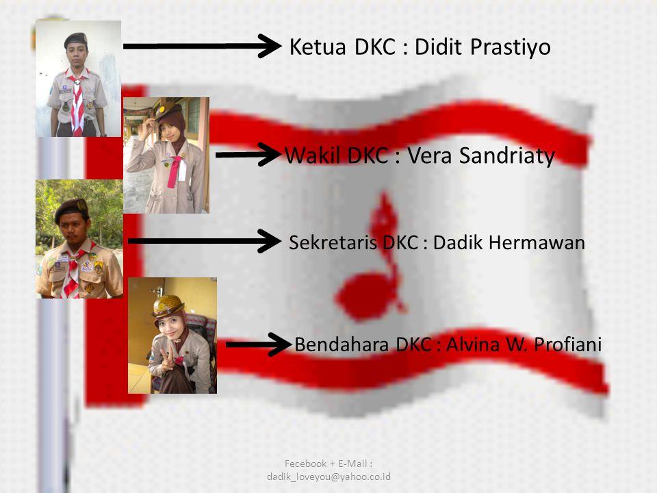 Ketua DKC : Didit Prastiyo Wakil DKC : Vera Sandriaty Bendahara DKC : Alvina W. Profiani Sekretaris DKC : Dadik Hermawan Fecebook + E-Mail : dadik_lov