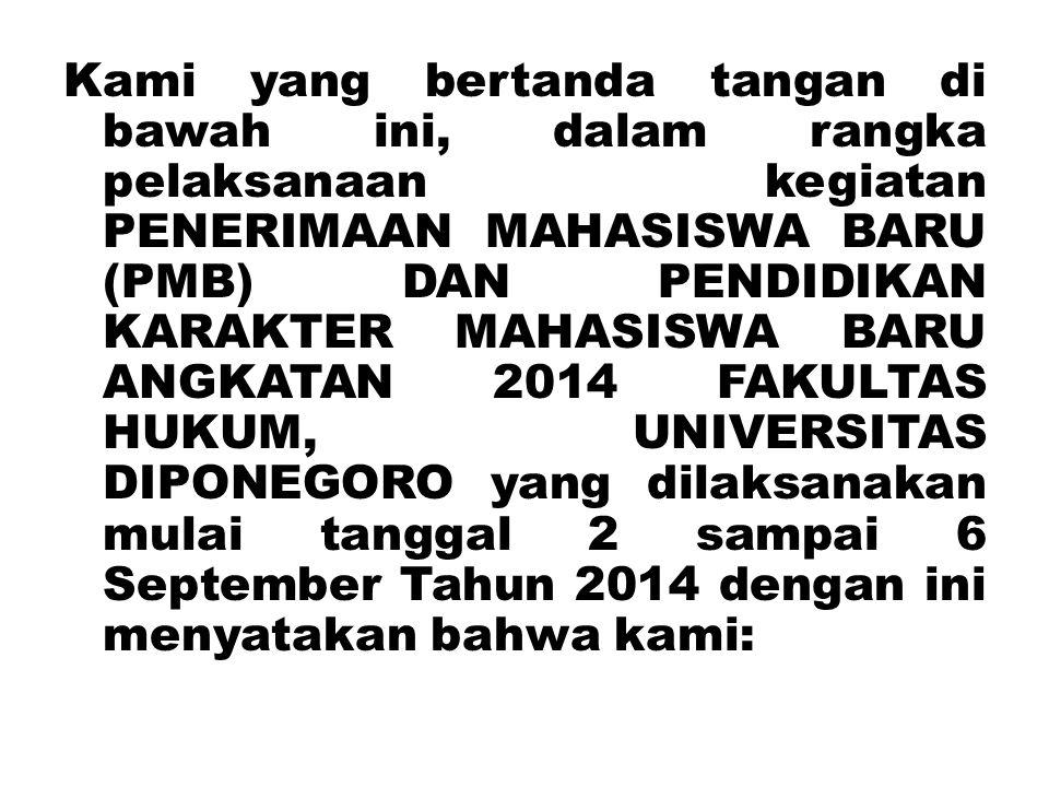 Kami yang bertanda tangan di bawah ini, dalam rangka pelaksanaan kegiatan PENERIMAAN MAHASISWA BARU (PMB) DAN PENDIDIKAN KARAKTER MAHASISWA BARU ANGKA