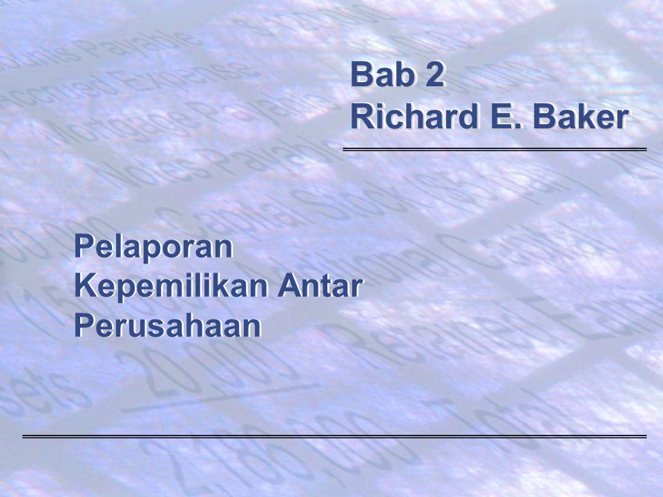 Pelaporan Kepemilikan Antar Perusahaan Bab 2 Richard E. Baker