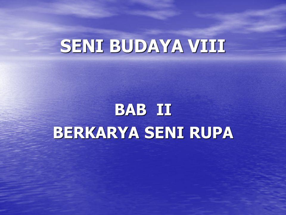 SENI BUDAYA VIII BAB II BERKARYA SENI RUPA