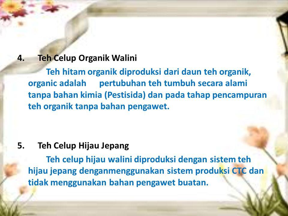 4. Teh Celup Organik Walini Teh hitam organik diproduksi dari daun teh organik, organic adalah pertubuhan teh tumbuh secara alami tanpa bahan kimia (P
