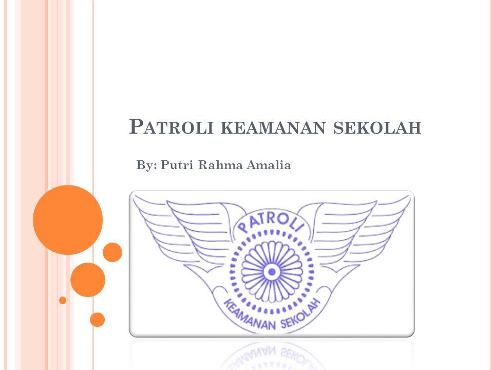 P ATROLI KEAMANAN SEKOLAH By: Putri Rahma Amalia