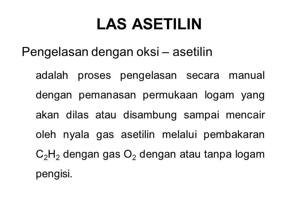 LAS ASETILIN Pengelasan dengan oksi – asetilin adalah proses pengelasan secara manual dengan pemanasan permukaan logam yang akan dilas atau disambung