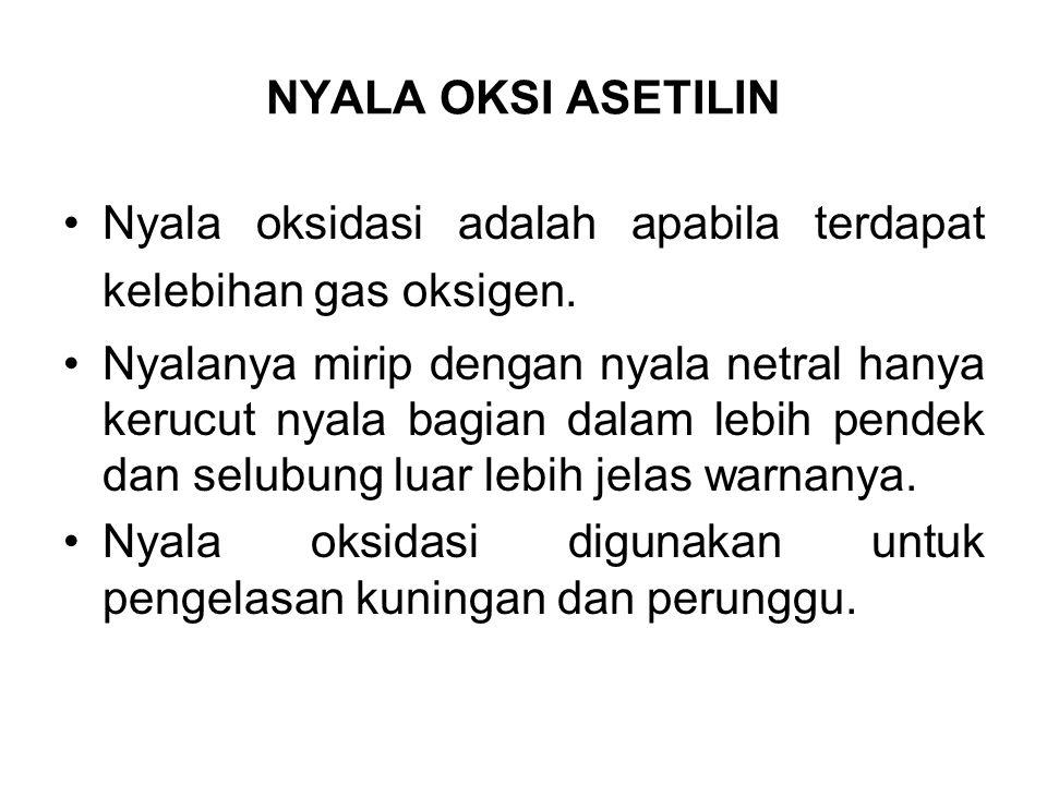 NYALA OKSI ASETILIN Nyala oksidasi adalah apabila terdapat kelebihan gas oksigen. Nyalanya mirip dengan nyala netral hanya kerucut nyala bagian dalam