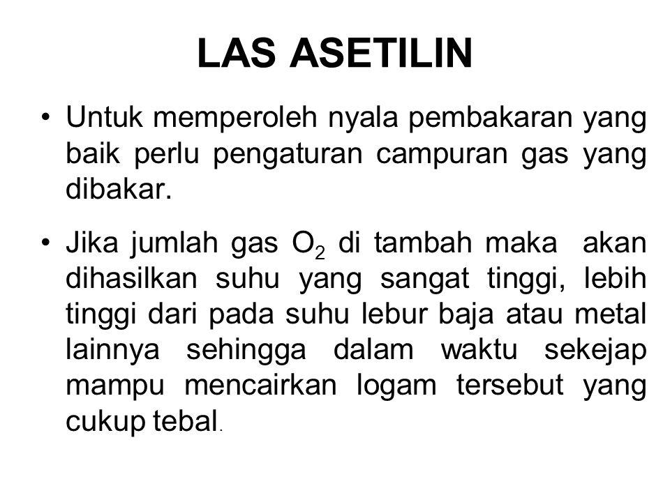 LAS ASETILIN Untuk memperoleh nyala pembakaran yang baik perlu pengaturan campuran gas yang dibakar. Jika jumlah gas O 2 di tambah maka akan dihasilka