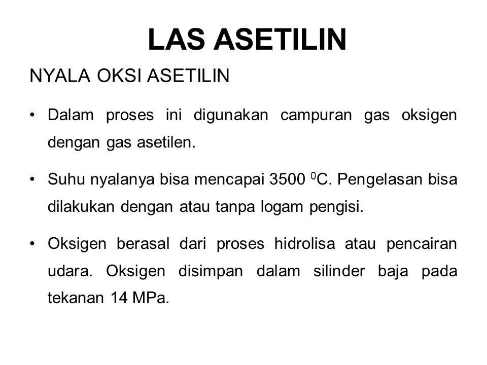 NYALA OKSI ASETILIN Dalam proses ini digunakan campuran gas oksigen dengan gas asetilen. Suhu nyalanya bisa mencapai 3500 0 C. Pengelasan bisa dilakuk