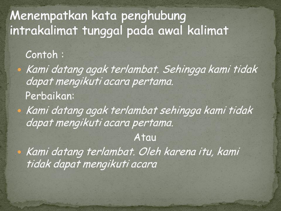 Contoh: Bahasa Indonesia yang berasal dari bahasa Melayu Perbaikan: Bahasa Indonesia berasal dari bahasa Melayu.