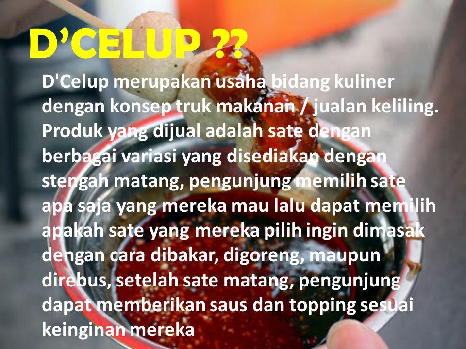 D'CELUP ?? D'Celup merupakan usaha bidang kuliner dengan konsep truk makanan / jualan keliling. Produk yang dijual adalah sate dengan berbagai variasi