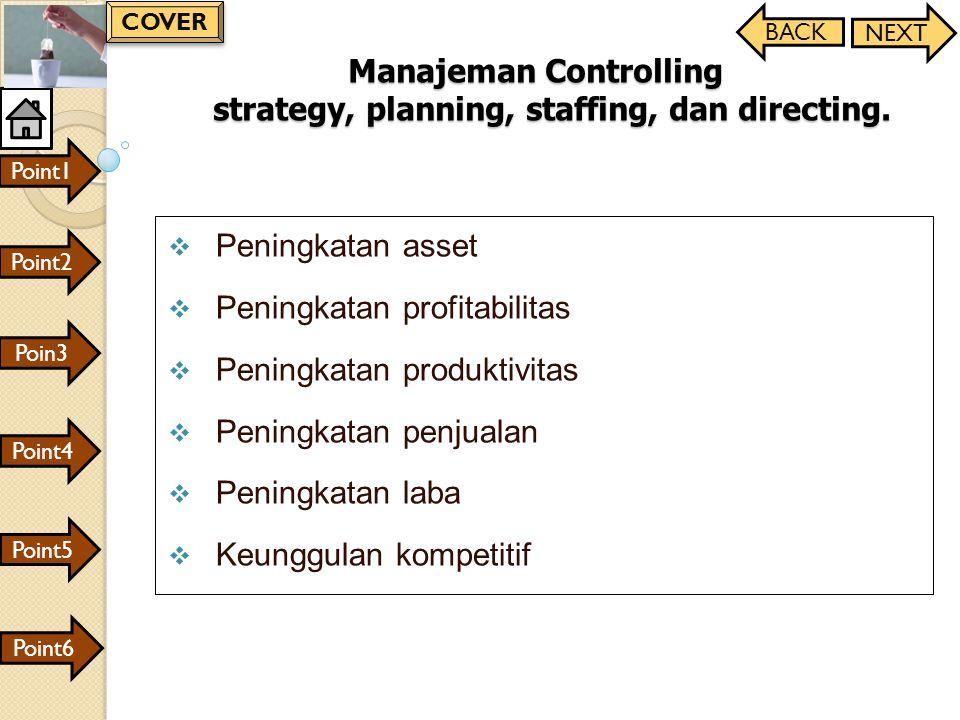 Manajeman Controlling strategy, planning, staffing, dan directing.  Peningkatan asset  Peningkatan profitabilitas  Peningkatan produktivitas  Peni