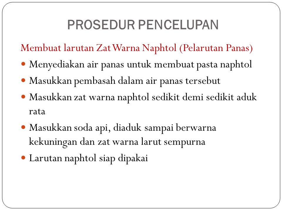 PROSEDUR PENCELUPAN Membuat larutan Zat Warna Naphtol (Pelarutan Panas) Menyediakan air panas untuk membuat pasta naphtol Masukkan pembasah dalam air