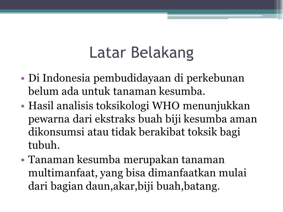 Latar Belakang Di Indonesia pembudidayaan di perkebunan belum ada untuk tanaman kesumba. Hasil analisis toksikologi WHO menunjukkan pewarna dari ekstr