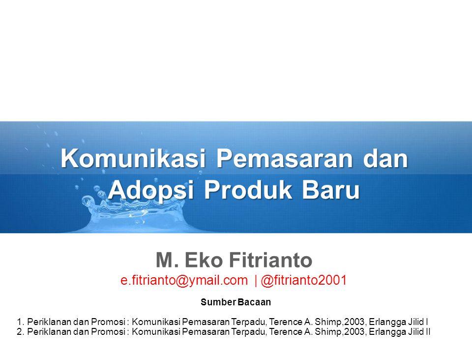 Komunikasi Pemasaran dan Adopsi Produk Baru M. Eko Fitrianto e.fitrianto@ymail.com   @fitrianto2001 Sumber Bacaan 1. Periklanan dan Promosi : Komunika