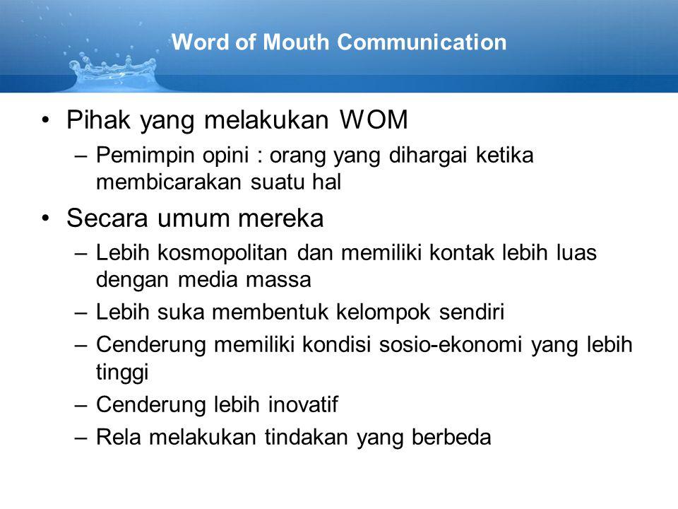Word of Mouth Communication Pihak yang melakukan WOM –Pemimpin opini : orang yang dihargai ketika membicarakan suatu hal Secara umum mereka –Lebih kos
