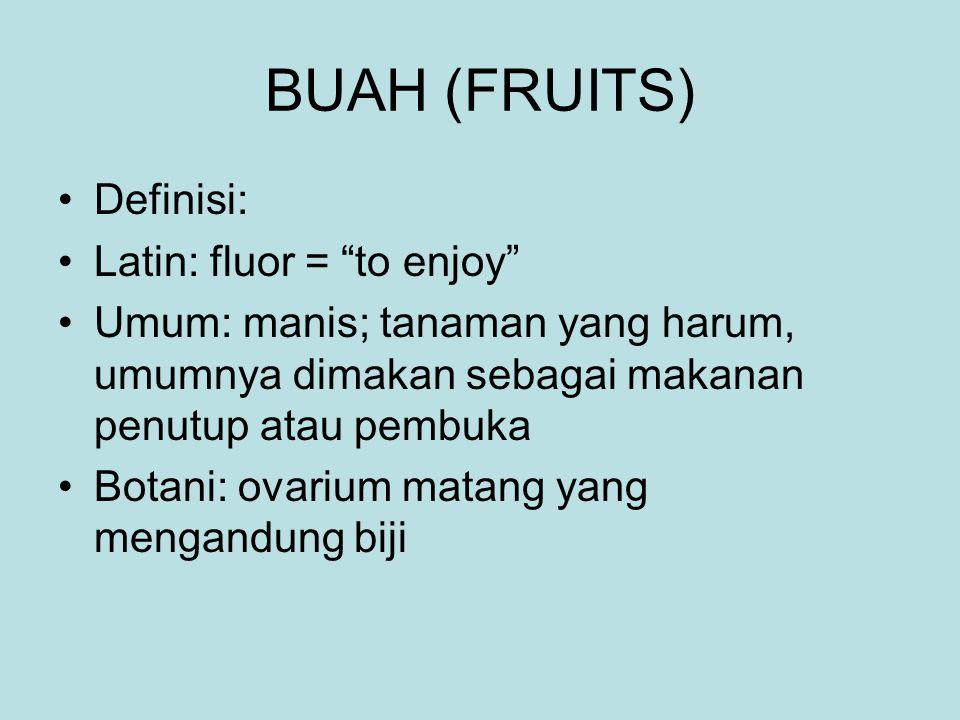 """BUAH (FRUITS) Definisi: Latin: fluor = """"to enjoy"""" Umum: manis; tanaman yang harum, umumnya dimakan sebagai makanan penutup atau pembuka Botani: ovariu"""