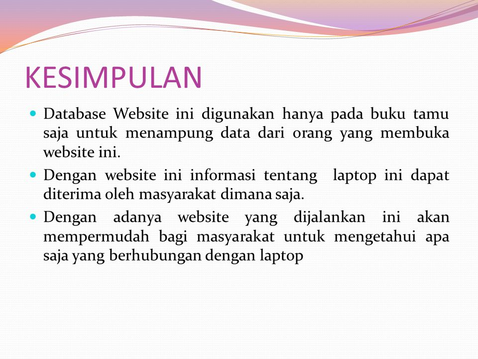 KESIMPULAN Database Website ini digunakan hanya pada buku tamu saja untuk menampung data dari orang yang membuka website ini.