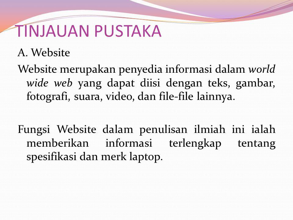 TINJAUAN PUSTAKA A. Website Website merupakan penyedia informasi dalam world wide web yang dapat diisi dengan teks, gambar, fotografi, suara, video, d