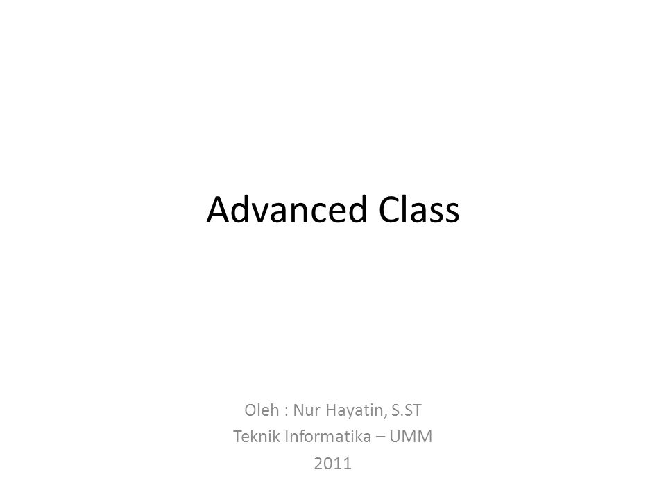 Advanced Class Oleh : Nur Hayatin, S.ST Teknik Informatika – UMM 2011