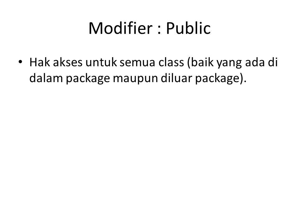 Modifier : Public Hak akses untuk semua class (baik yang ada di dalam package maupun diluar package).