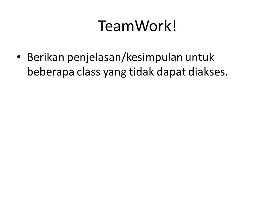 TeamWork! Berikan penjelasan/kesimpulan untuk beberapa class yang tidak dapat diakses.
