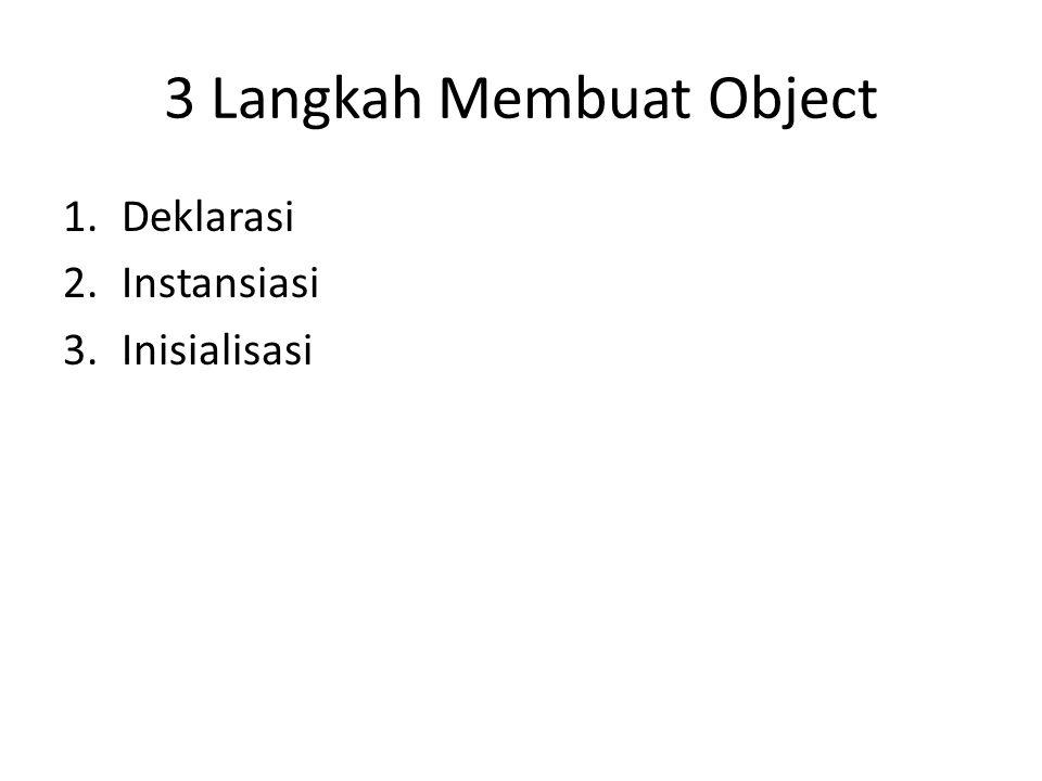 3 Langkah Membuat Object 1.Deklarasi 2.Instansiasi 3.Inisialisasi