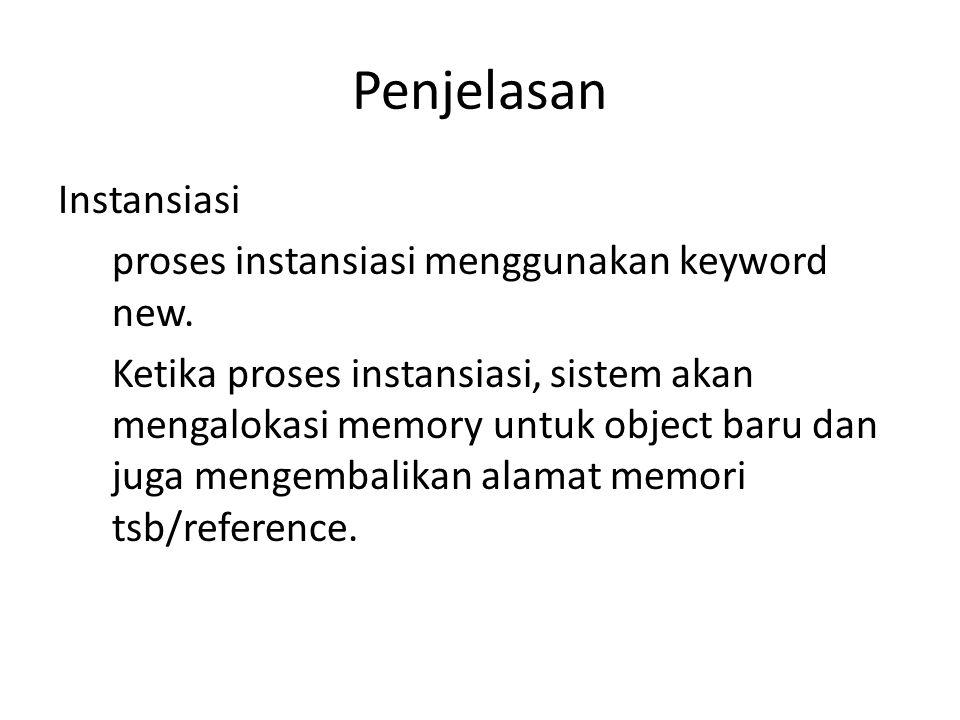 Penjelasan Instansiasi proses instansiasi menggunakan keyword new. Ketika proses instansiasi, sistem akan mengalokasi memory untuk object baru dan jug