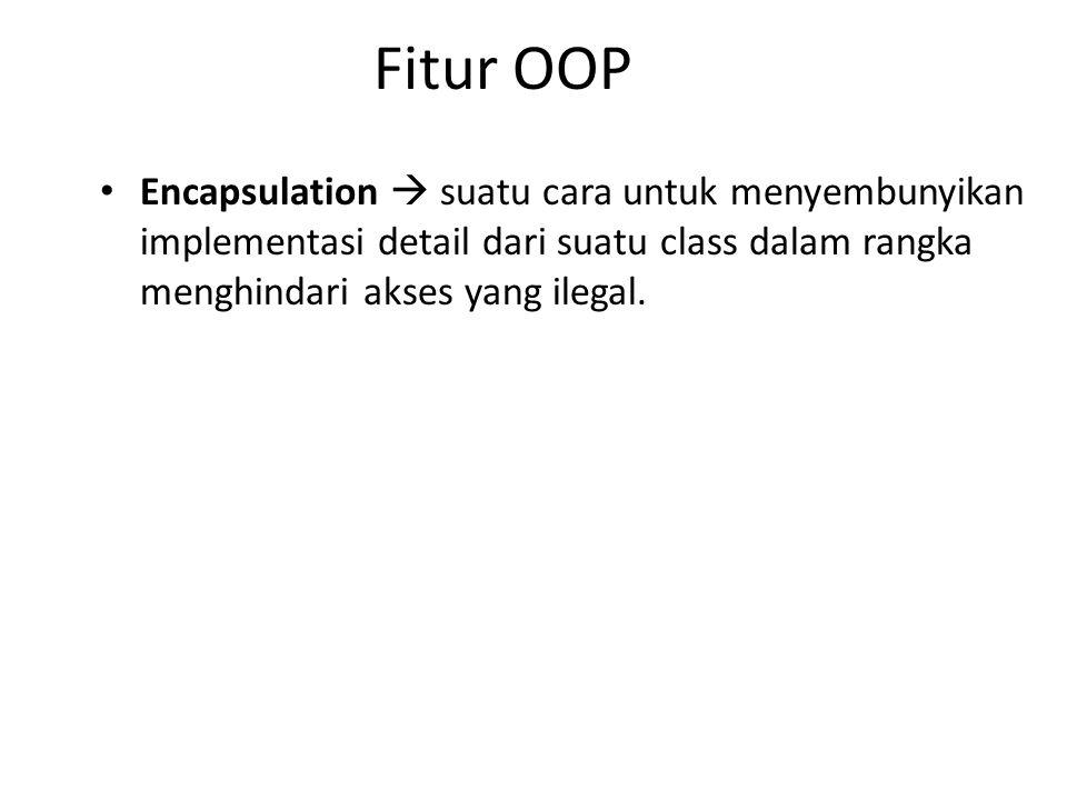 Fitur OOP Encapsulation  suatu cara untuk menyembunyikan implementasi detail dari suatu class dalam rangka menghindari akses yang ilegal.