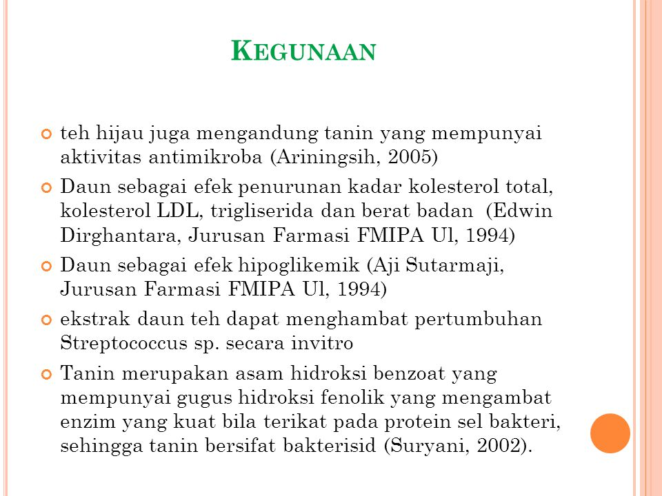 K EGUNAAN teh hijau juga mengandung tanin yang mempunyai aktivitas antimikroba (Ariningsih, 2005) Daun sebagai efek penurunan kadar kolesterol total,