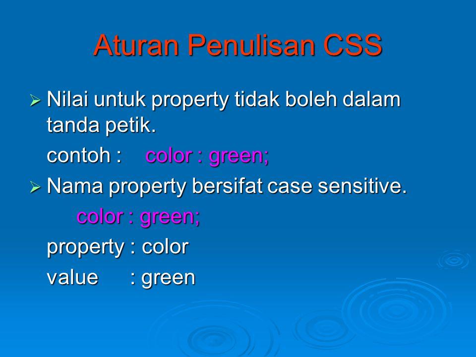 Aturan Penulisan CSS  Nilai untuk property tidak boleh dalam tanda petik.
