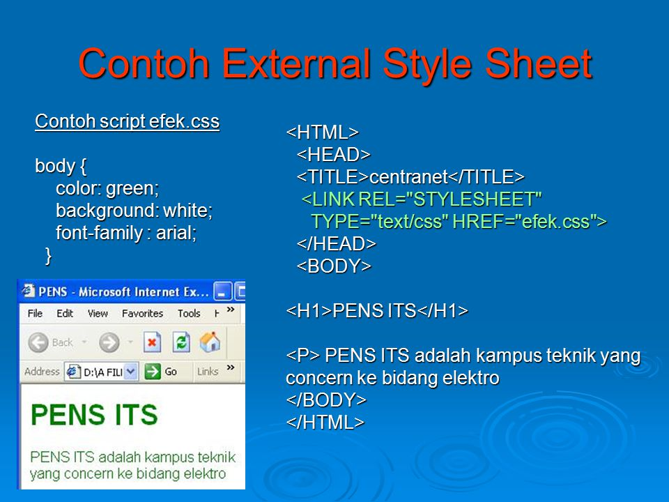 Contoh External Style Sheet Contoh script efek.css body { color: green; color: green; background: white; background: white; font-family : arial; font-