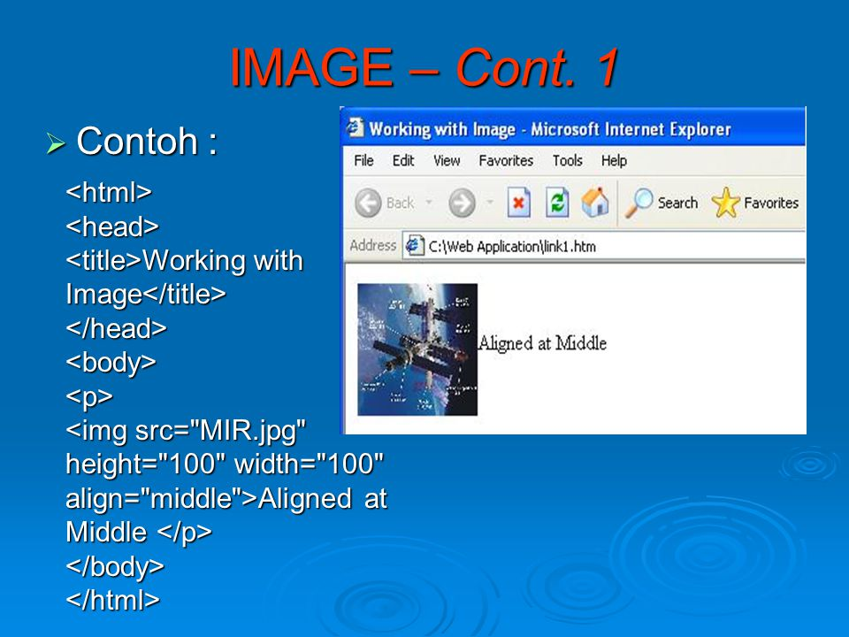 Contoh : IMAGE – Cont. 1 <html><head> Working with Image Working with Image </head><body><p> <img src=