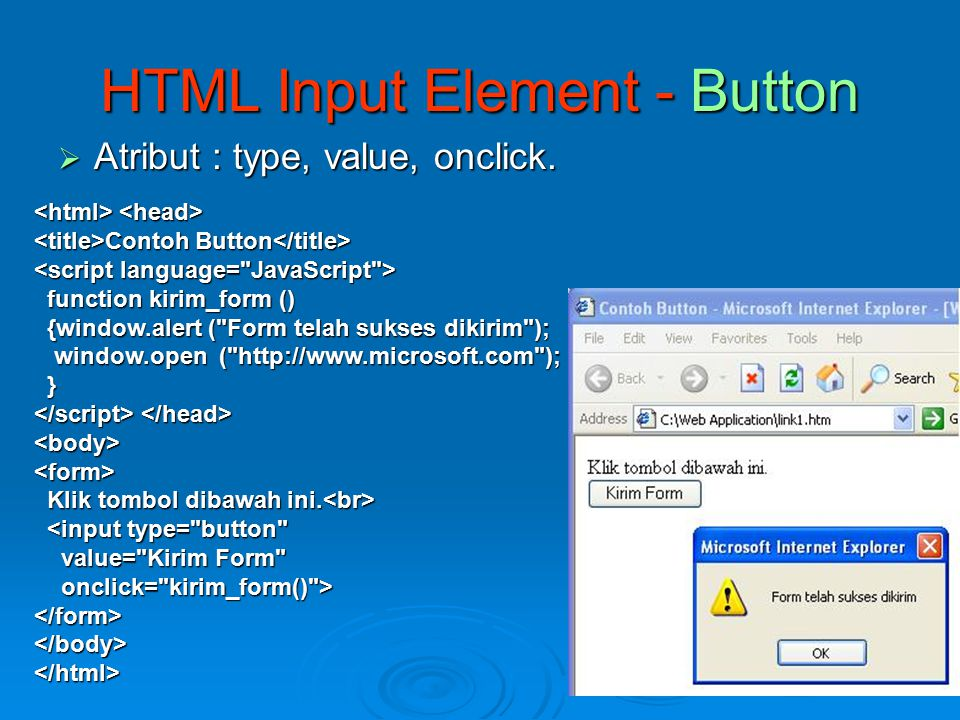 HTML Input Element - Button  Atribut : type, value, onclick.