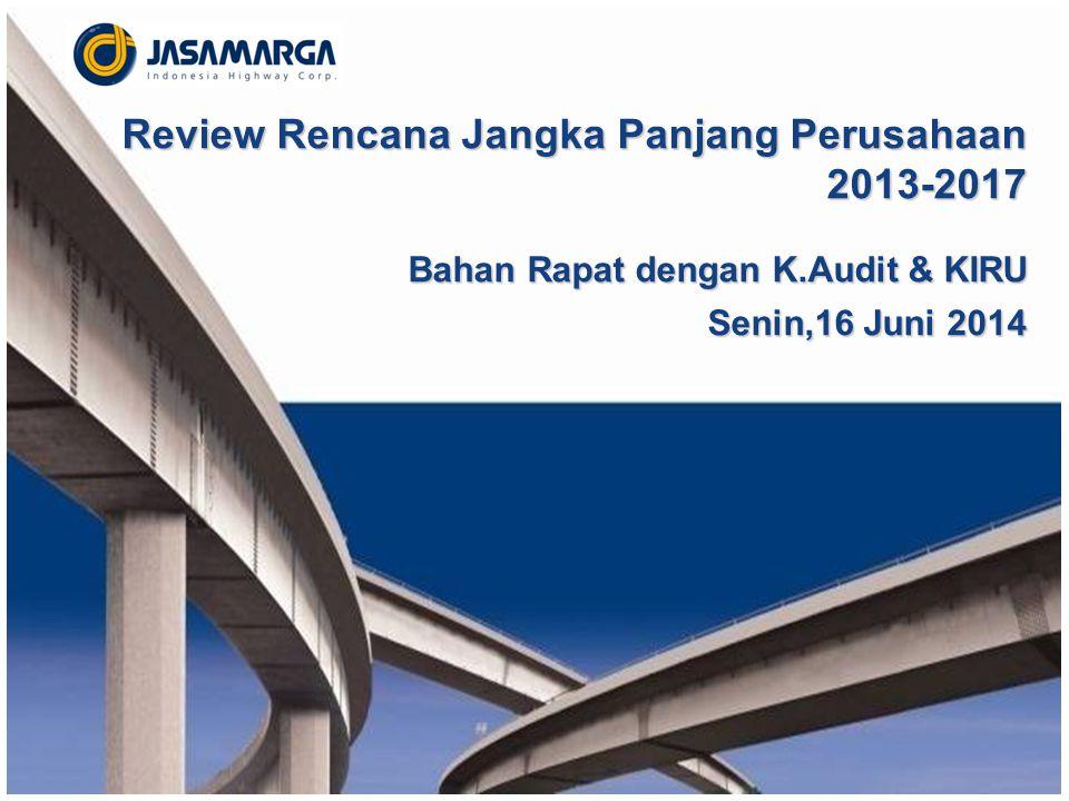 Review Rencana Jangka Panjang Perusahaan 2013-2017 Bahan Rapat dengan K.Audit & KIRU Senin,16 Juni 2014