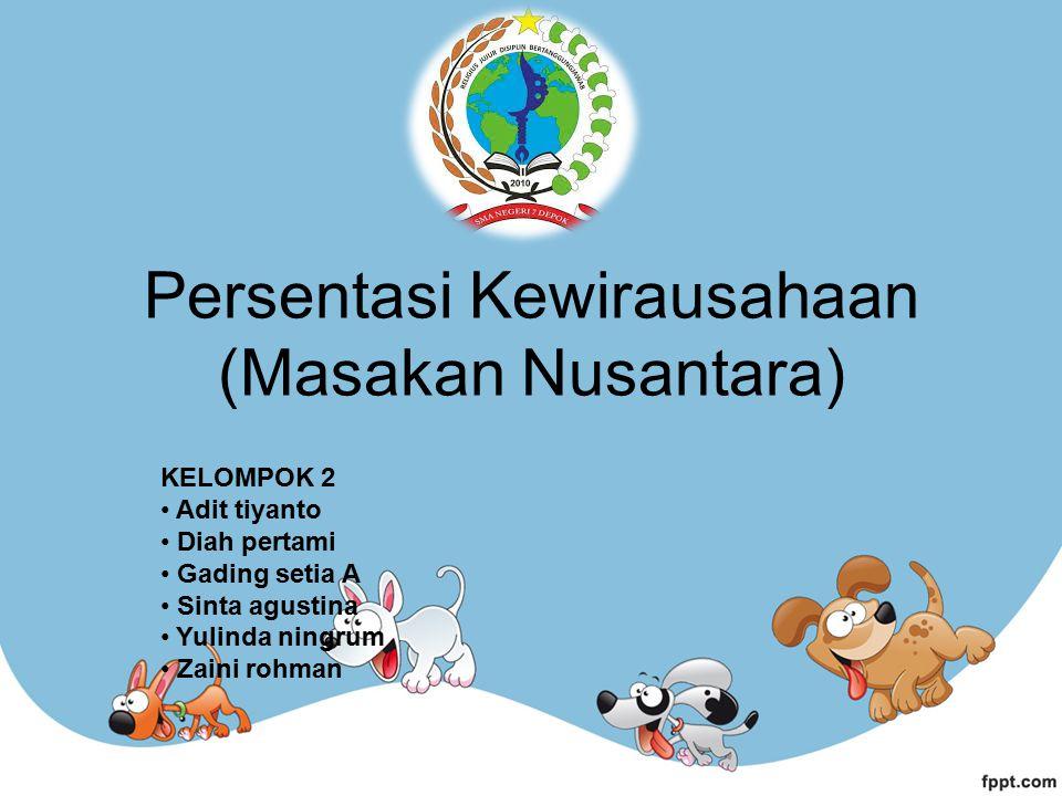 Persentasi Kewirausahaan (Masakan Nusantara) KELOMPOK 2 Adit tiyanto Diah pertami Gading setia A Sinta agustina Yulinda ningrum Zaini rohman