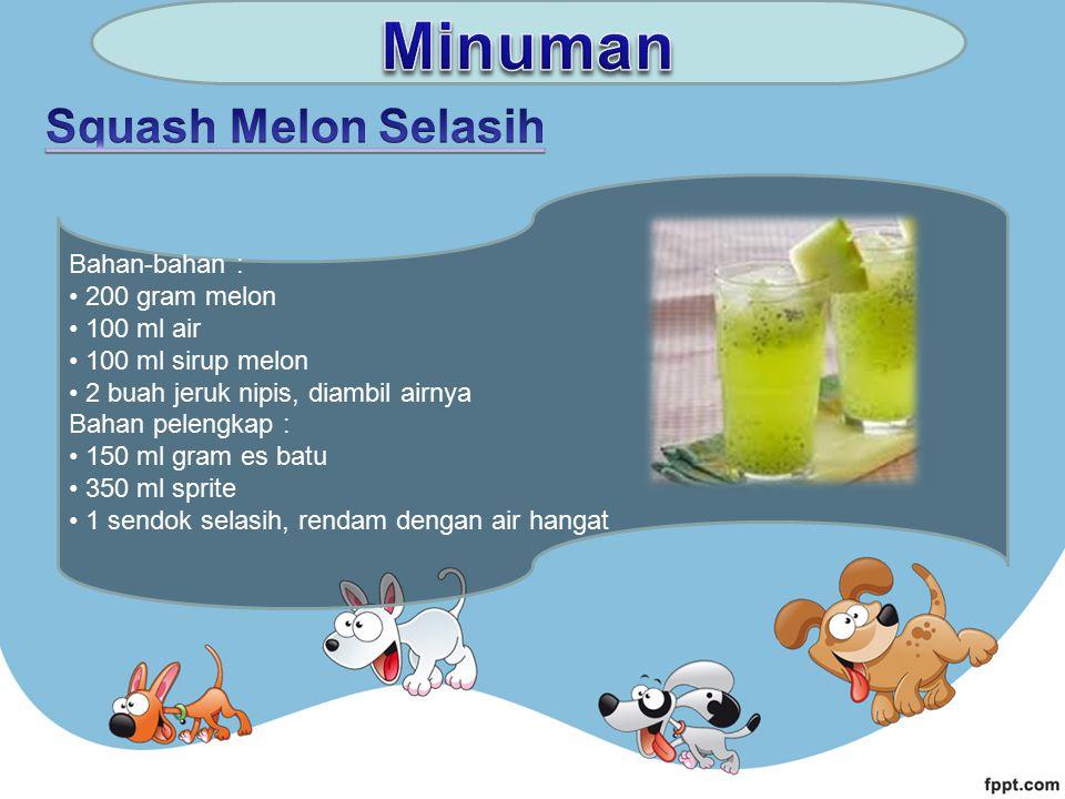 Bahan-bahan : 200 gram melon 100 ml air 100 ml sirup melon 2 buah jeruk nipis, diambil airnya Bahan pelengkap : 150 ml gram es batu 350 ml sprite 1 se