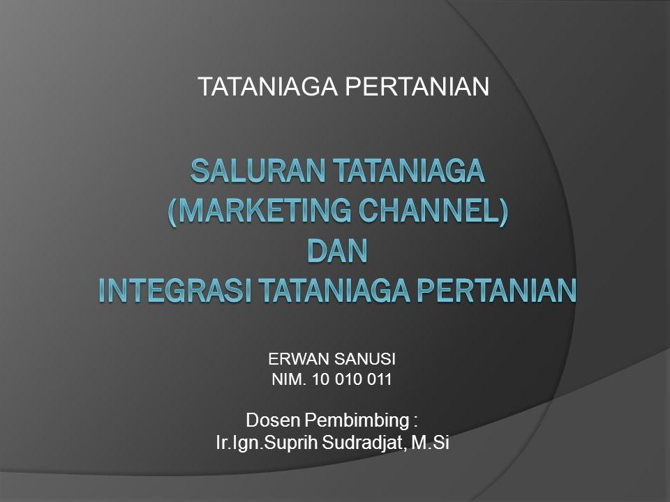 Saluran Tataniaga (Marketing Channel) Saluran tataniaga adalah jalannya arus barang dan jasa hasil dari produsen sampai konsumen.