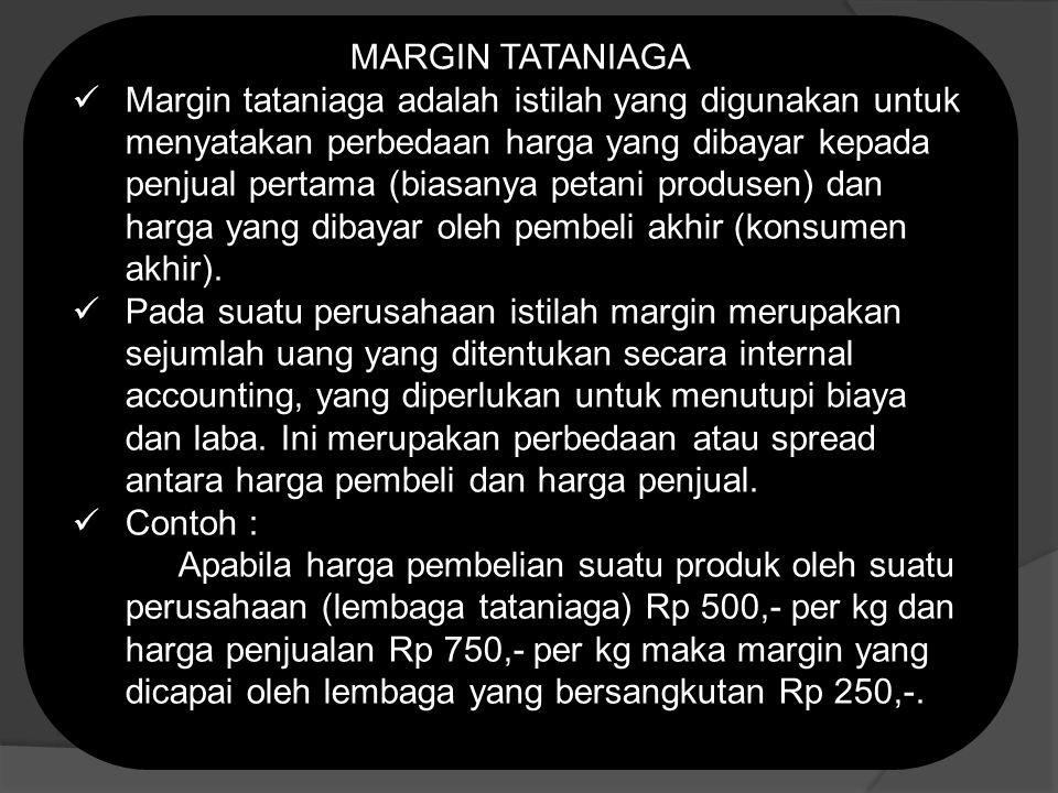 MARGIN TATANIAGA Margin tataniaga adalah istilah yang digunakan untuk menyatakan perbedaan harga yang dibayar kepada penjual pertama (biasanya petani