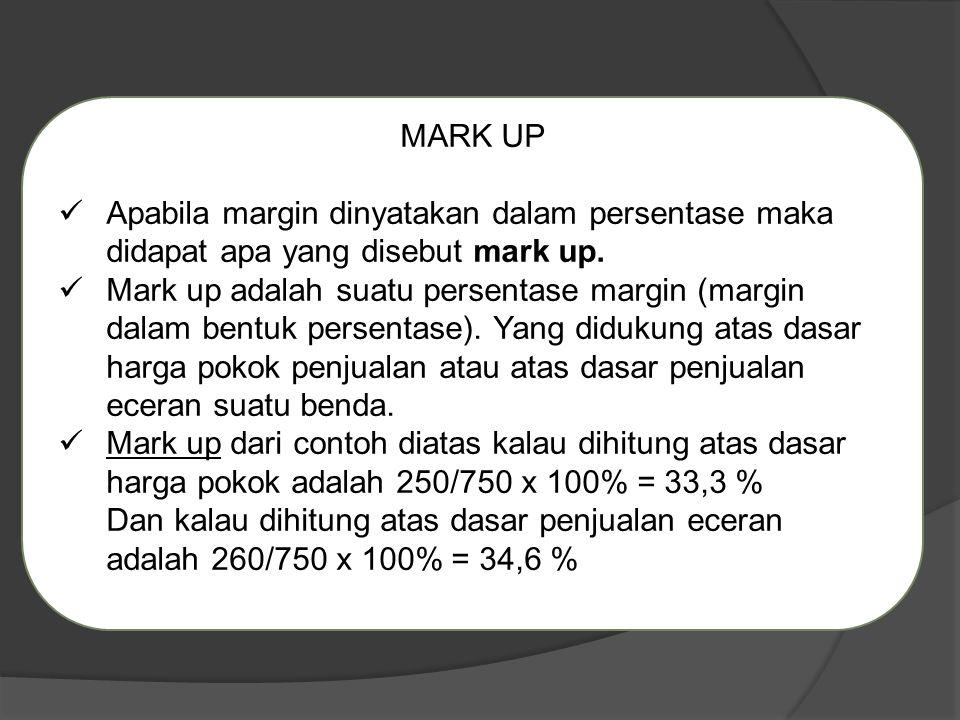 MARK UP Apabila margin dinyatakan dalam persentase maka didapat apa yang disebut mark up. Mark up adalah suatu persentase margin (margin dalam bentuk