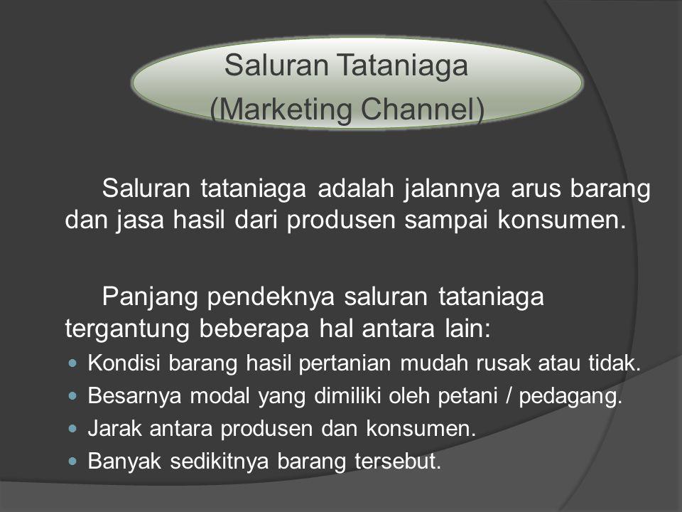 Saluran Tataniaga (Marketing Channel) Saluran tataniaga adalah jalannya arus barang dan jasa hasil dari produsen sampai konsumen. Panjang pendeknya sa
