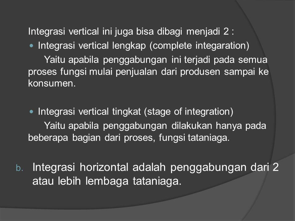 Integrasi vertical ini juga bisa dibagi menjadi 2 : Integrasi vertical lengkap (complete integaration) Yaitu apabila penggabungan ini terjadi pada sem