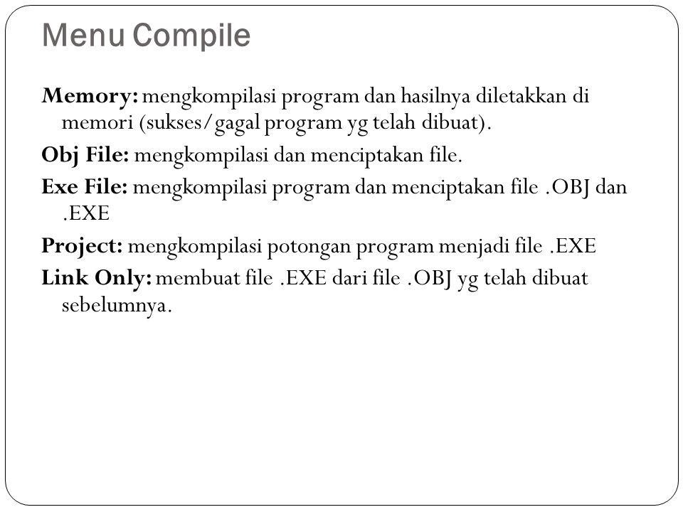 Menu Compile Memory: mengkompilasi program dan hasilnya diletakkan di memori (sukses/gagal program yg telah dibuat).