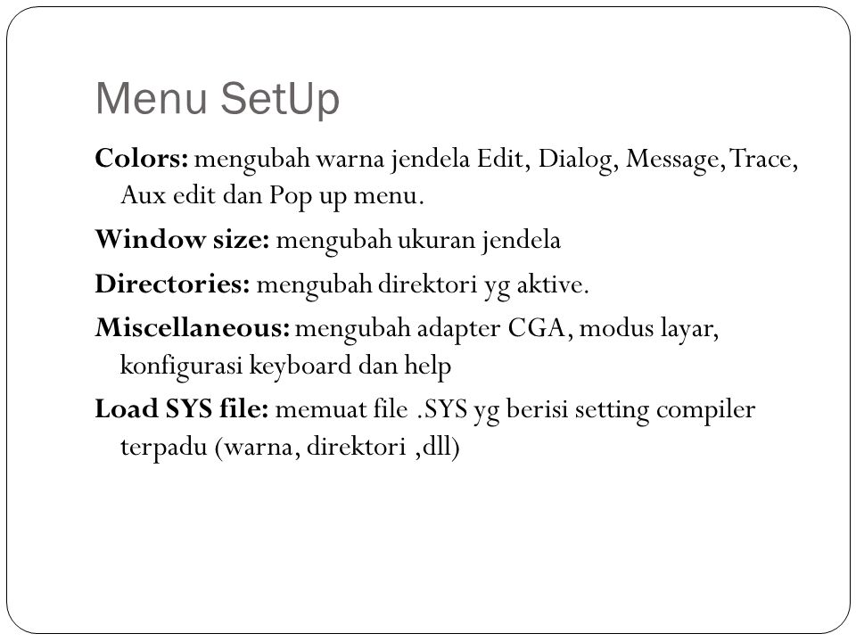 Menu SetUp Colors: mengubah warna jendela Edit, Dialog, Message, Trace, Aux edit dan Pop up menu.