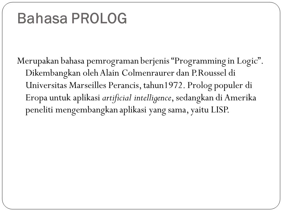 Bahasa PROLOG Merupakan bahasa pemrograman berjenis Programming in Logic .