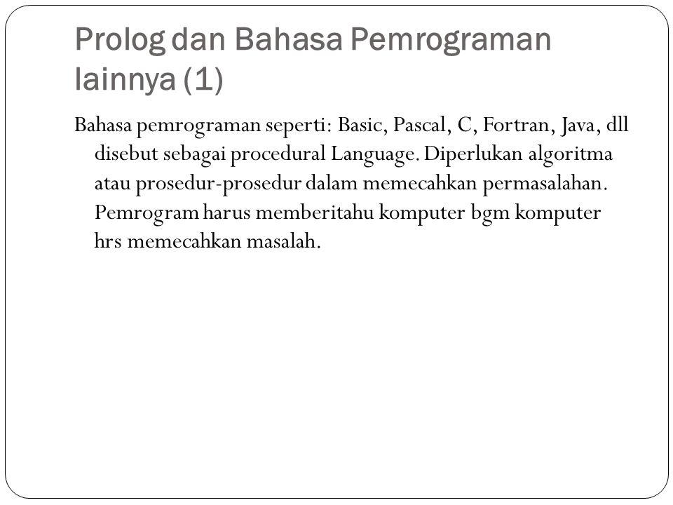 Prolog dan Bahasa Pemrograman lainnya (1) Bahasa pemrograman seperti: Basic, Pascal, C, Fortran, Java, dll disebut sebagai procedural Language.